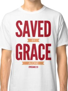 Saved By Grace Alone Classic T-Shirt