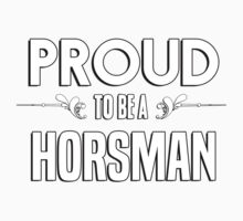 Proud to be a Horsman. Show your pride if your last name or surname is Horsman Kids Clothes