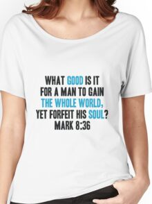 What Good is it for a Man to Gain the Whole World, Yet Forfeit his Soul? Women's Relaxed Fit T-Shirt