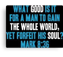 What Good is it for a Man to Gain the Whole World, Yet Forfeit his Soul? Canvas Print