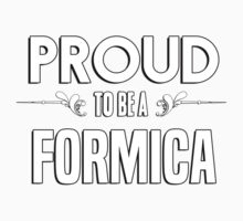 Proud to be a Formica. Show your pride if your last name or surname is Formica Kids Clothes
