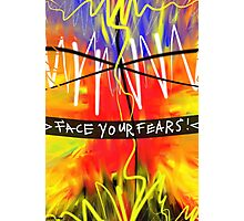 Face Your Fears Photographic Print