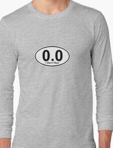0.0 I don't run.  Long Sleeve T-Shirt