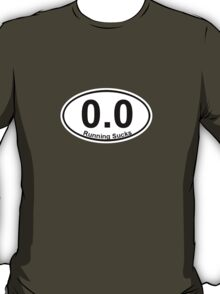 0.0 Running Sucks. T-Shirt
