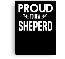 Proud to be a Sheperd. Show your pride if your last name or surname is Sheperd Canvas Print