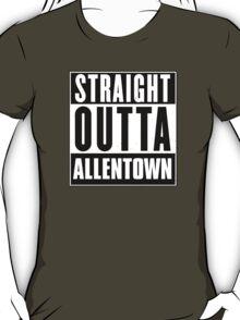 Straight outta Allentown! T-Shirt