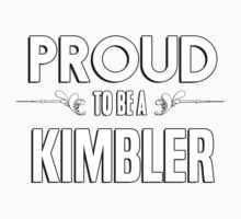 Proud to be a Kimbler. Show your pride if your last name or surname is Kimbler Kids Clothes