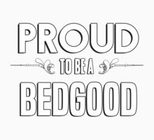Proud to be a Bedgood. Show your pride if your last name or surname is Bedgood Kids Clothes