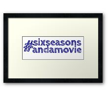 #sixseasonsandamovie Framed Print