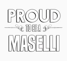 Proud to be a Maselli. Show your pride if your last name or surname is Maselli Kids Clothes