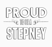 Proud to be a Stepney. Show your pride if your last name or surname is Stepney Kids Clothes