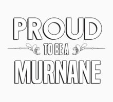 Proud to be a Murnane. Show your pride if your last name or surname is Murnane Kids Clothes