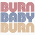 BURN BABY BURN by forgottentongue