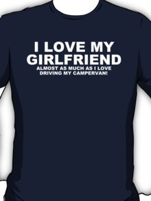 I LOVE MY GIRLFRIEND Almost As Much As I Love Driving My Campervan T-Shirt