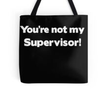 You're not my Supervisor Tote Bag