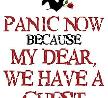 Panic Now Because My Dear, We Have A Guest by AliceCorsairs