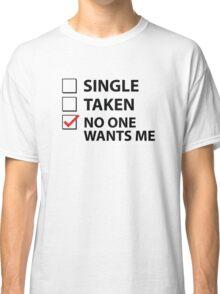 Single Taken No One Wants Me Classic T-Shirt