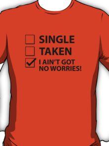 Single Taken I Ain't Got No Worries T-Shirt