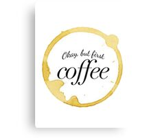 Okay but First Coffee  Canvas Print