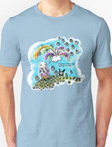 Sometimes I believe Unisex T-Shirt