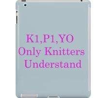 Only Knitters Understand iPad Case/Skin