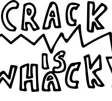 Crack is whack by EmilyRose52