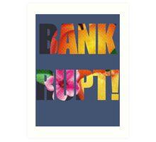 BANKRUPT! Art Print