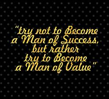 """""""Try not to Become a Man of Success, but rather try to Become a Man of Value"""" - Albert Einstein by Wordpower"""