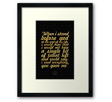 """when i stand before god at the and of my life, i would hope that i would not have a single bit of talent left and could say, i used everything, you gave me"" - ERMA BOMBECK Framed Print"
