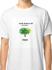 Earth Science 101...Trees Classic T-Shirt