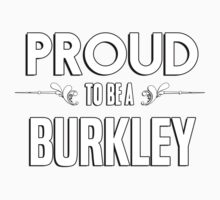 Proud to be a Burkley. Show your pride if your last name or surname is Burkley Kids Clothes