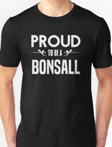 Proud to be a Bonsall. Show your pride if your last name or surname is Bonsall T-Shirt
