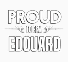 Proud to be a Edouard. Show your pride if your last name or surname is Edouard Kids Clothes