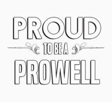 Proud to be a Prowell. Show your pride if your last name or surname is Prowell Kids Clothes