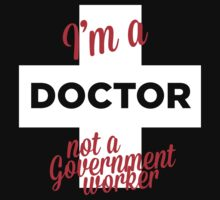 I'M A DOCTOR, NOT A GOVERNMENT WORKER. by imprasunna