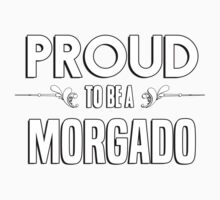 Proud to be a Morgado. Show your pride if your last name or surname is Morgado Kids Clothes