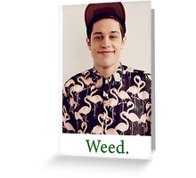 Pete Davidson-- Weed Greeting Card
