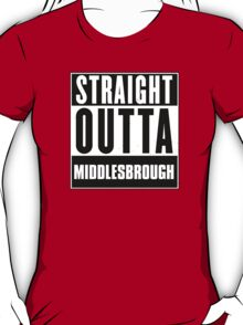 Straight outta Middlesbrough! T-Shirt