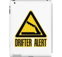 Drifter Alert  iPad Case/Skin