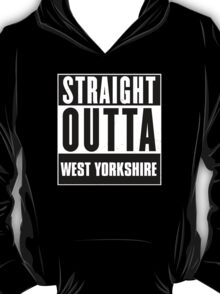 Straight outta West Yorkshire! T-Shirt
