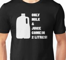 Only milk & Juice come in 2 litres! (White) Unisex T-Shirt