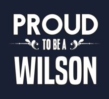 Proud to be a Wilson. Show your pride if your last name or surname is Wilson Kids Clothes