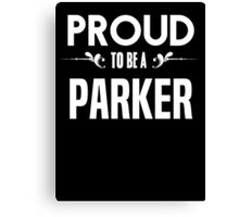 Proud to be a Parker. Show your pride if your last name or surname is Parker Canvas Print