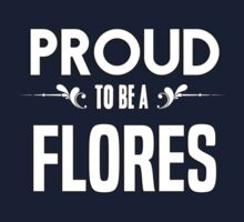 Proud to be a Flores. Show your pride if your last name or surname is Flores Kids Clothes