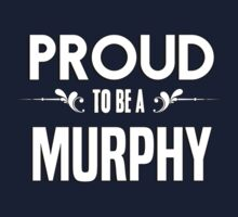Proud to be a Murphy. Show your pride if your last name or surname is Murphy Kids Clothes