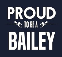 Proud to be a Bailey. Show your pride if your last name or surname is Bailey Kids Clothes