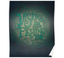 Visions Are Worth Fighting For- Hand Lettered Poster Poster