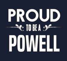 Proud to be a Powell. Show your pride if your last name or surname is Powell Kids Clothes