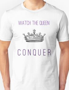 Watch The Queen Conquer T-Shirt