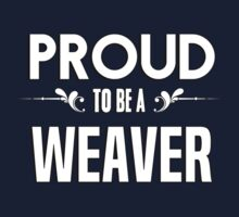 Proud to be a Weaver. Show your pride if your last name or surname is Weaver Kids Clothes